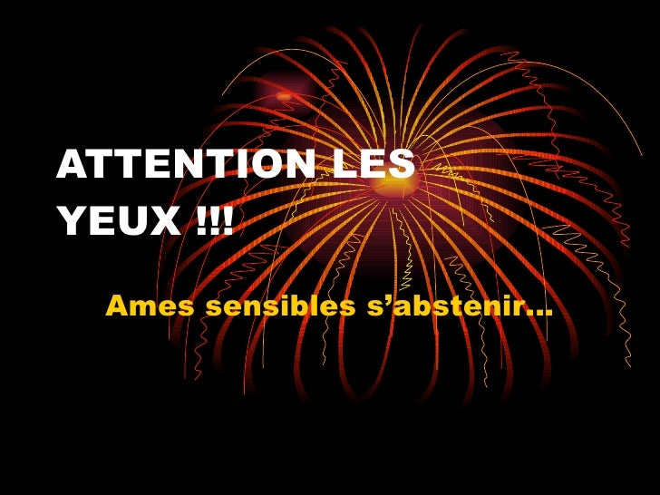 ATTENTION LES YEUX !!! Ames sensibles s'abstenir…