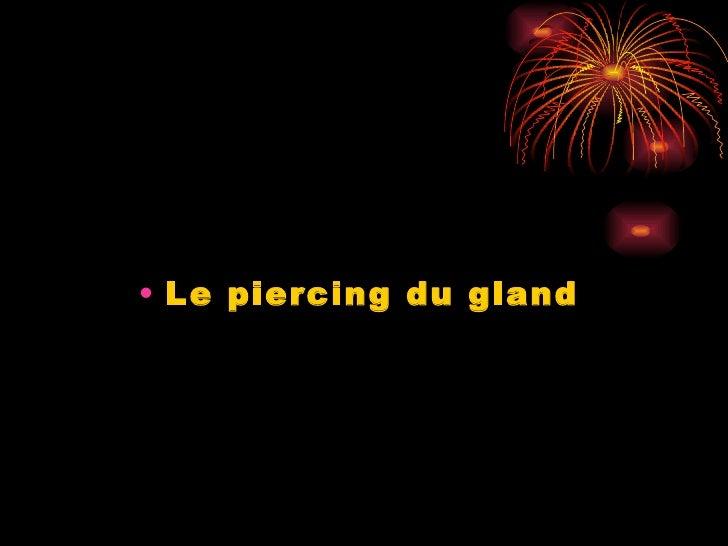<ul><li>Le piercing du gland   </li></ul>