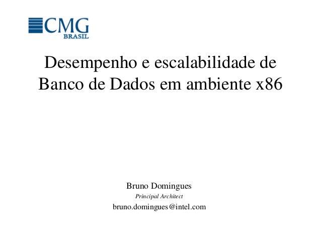 Desempenho e escalabilidade de Banco de Dados em ambiente x86 Bruno Domingues Principal Architect bruno.domingues@intel.com