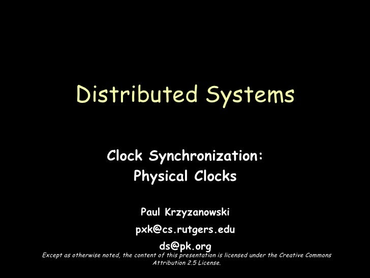 Clock Synchronization: Physical Clocks Paul Krzyzanowski [email_address] [email_address] Distributed Systems Except as oth...