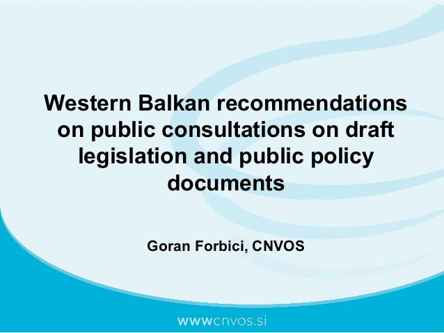 Western Balkan recommendations on public consultations on draft legislation and public policy documents Goran Forbici, CNV...