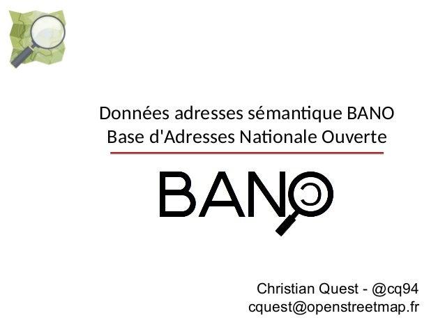Données adresses sémantique BANO  Base d'Adresses Nationale Ouverte  Christian Quest - @cq94  cquest@openstreetmap.fr