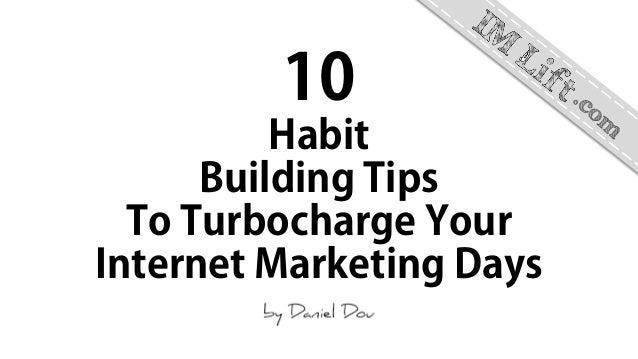 10 Habit Building Tips To Turbocharge Your Internet Marketing Days