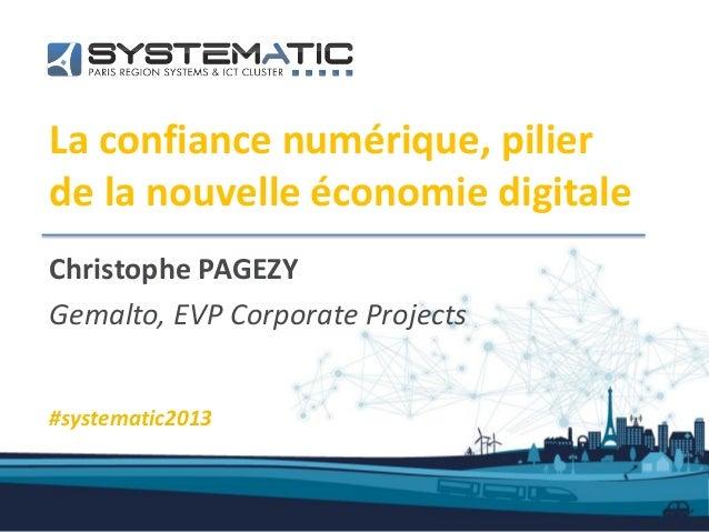La confiance numérique, pilierde la nouvelle économie digitaleChristophe PAGEZYGemalto, EVP Corporate Projects#systematic2...