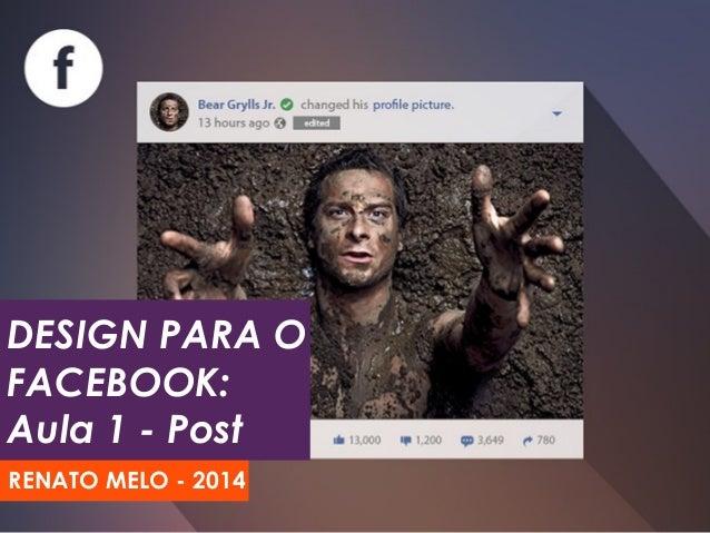 DESIGN PARA O  FACEBOOK:  Aula 1 - Post  RENATO MELO - 2014