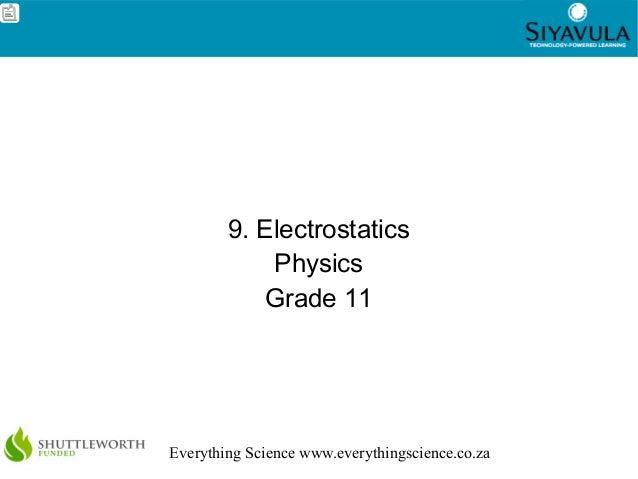 1Everything Science www.everythingscience.co.za9. ElectrostaticsPhysicsGrade 11