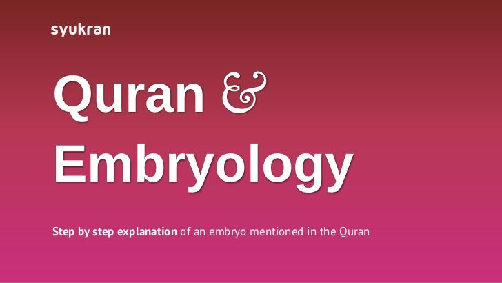 Quran &EmbryologyStep by step explanation of an embryo mentioned in the Quran