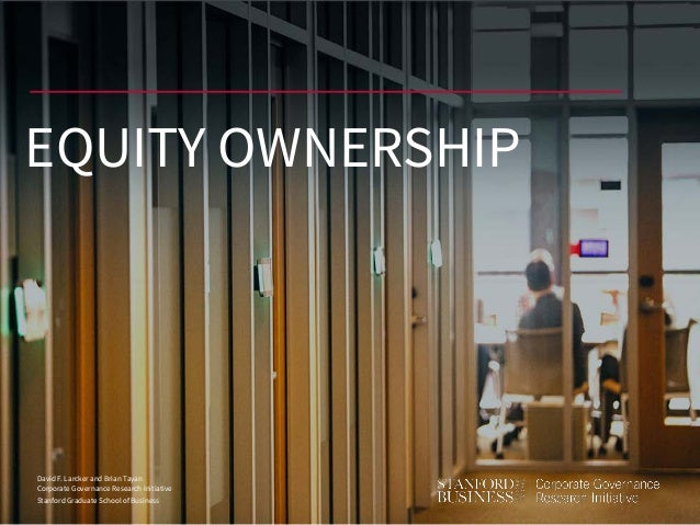 David F. Larcker and Brian Tayan Corporate Governance Research Initiative Stanford Graduate School of Business EQUITY OWNE...