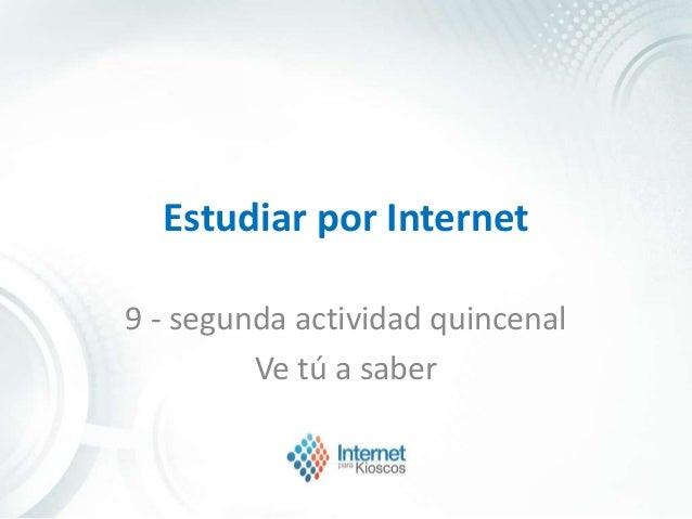 Estudiar por Internet 9 - segunda actividad quincenal Ve tú a saber