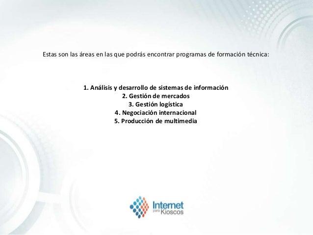 Estas son las áreas en las que podrás encontrar programas de formación técnica: 1. Análisis y desarrollo de sistemas de in...