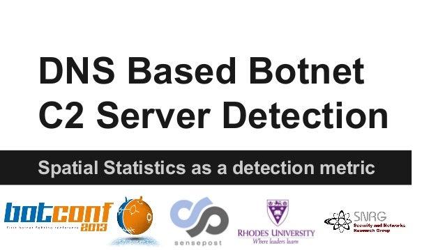 DNS Based Botnet C2 Server Detection Spatial Statistics as a detection metric