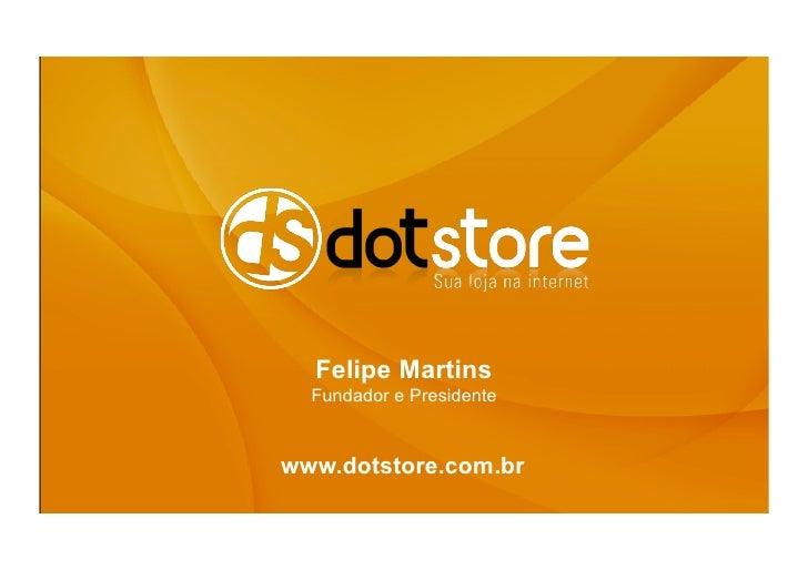 Felipe Martins  Fundador e Presidentewww.dotstore.com.br
