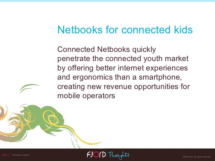 Netbooks for connected kids <ul><li>Connected Netbooks quickly penetrate the connected youth market by offering better int...