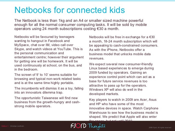 <ul><li>Netbooks will be favoured by teenagers wanting to hangout in Facebook and MySpace, chat over IM, video call over S...