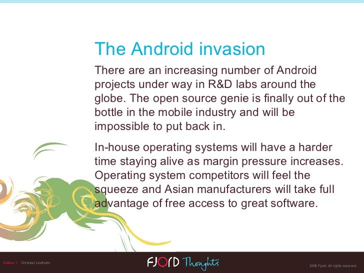 Edition 1   Christian Lindholm The Android invasion There are an increasing number of Android projects under way in R&D la...