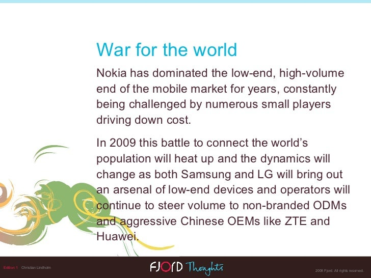 Edition 1   Christian Lindholm War for the world Nokia   has dominated the low-end, high-volume end of the mobile market f...