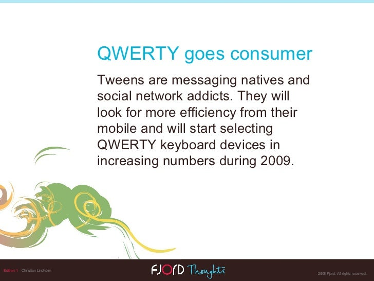 Edition 1   Christian Lindholm QWERTY goes consumer   Tweens  are  messaging natives  and  social network addicts . They w...