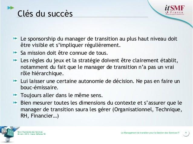 Clés du succès Le sponsorship du manager de transition au plus haut niveau doit être visible et s'impliquer régulièrement....