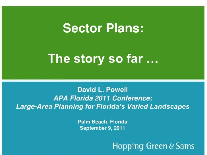 Sector Plans:The story so far …<br />TITLE SLIDE<br />David L. Powell<br />APA Florida 2011 Conference:<br />Large-Area Pl...