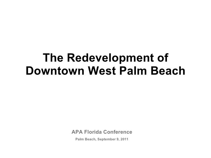 The Redevelopment of Downtown West Palm Beach APA Florida Conference Palm Beach, September 9, 2011