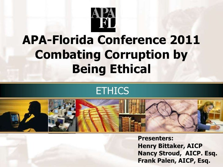 APA-Florida Conference 2011Combating Corruption by Being Ethical<br />ETHICS<br />Presenters:<br />Henry Bittaker, AICP<br...