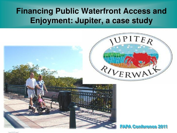 Financing Public Waterfront Access and   Enjoyment: Jupiter, a case study                          FAPA Conference 2011