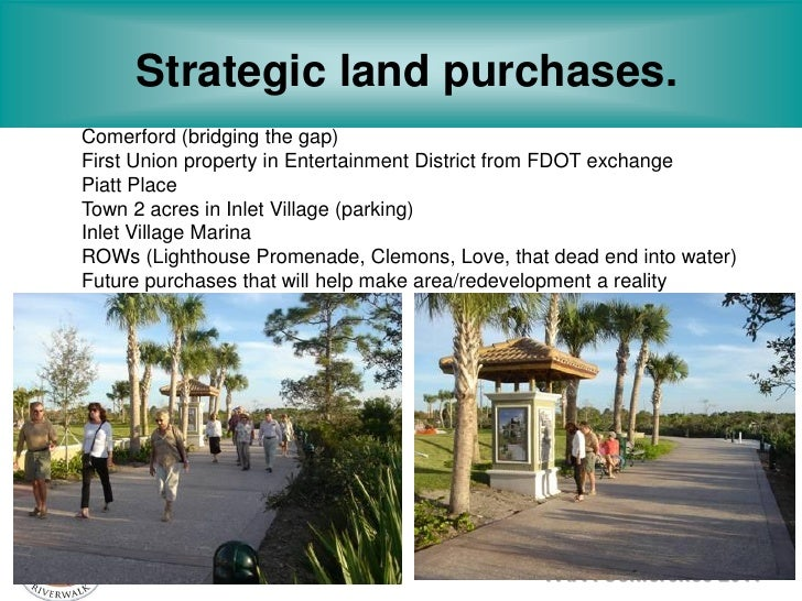 Strategic land purchases.Comerford (bridging the gap)First Union property in Entertainment District from FDOT exchangePiat...