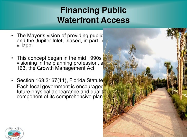Financing Public                    Waterfront Access• The Mayor's vision of providing public access to Jupiter's waterway...