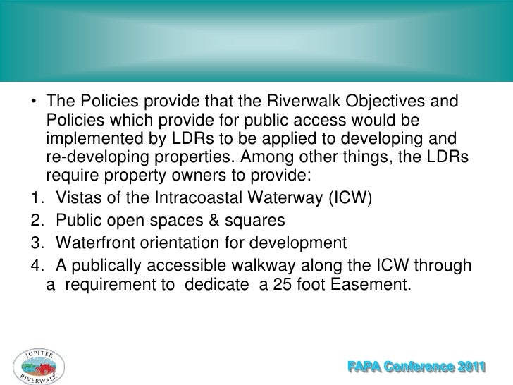 • The Policies provide that the Riverwalk Objectives and  Policies which provide for public access would be  implemented b...
