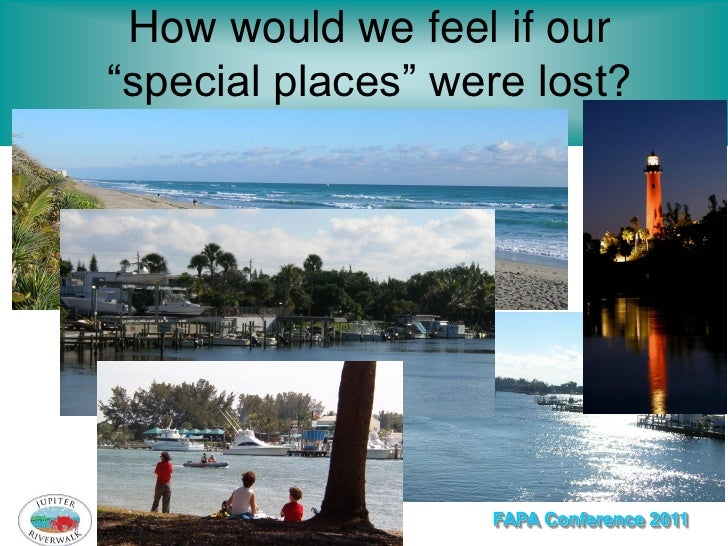 """How would we feel if our""""special places"""" were lost?                   FAPA Conference 2011"""