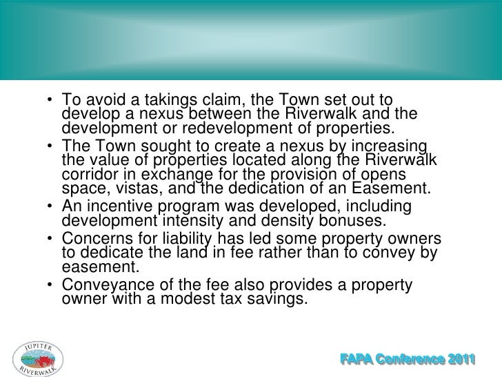 • To avoid a takings claim, the Town set out to  develop a nexus between the Riverwalk and the  development or redevelopme...