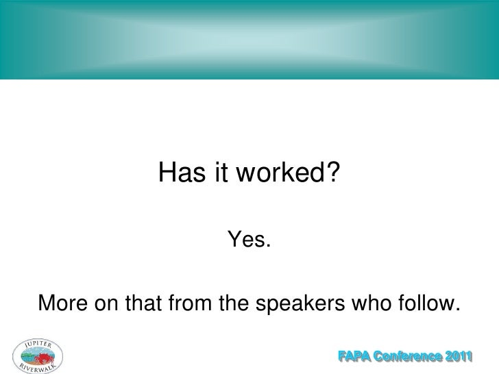 Has it worked?                  Yes.More on that from the speakers who follow.                             FAPA Conference...