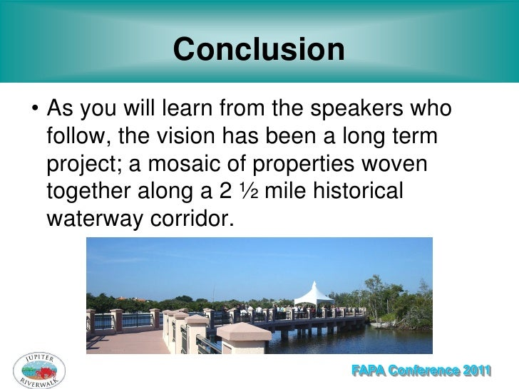 Conclusion• As you will learn from the speakers who  follow, the vision has been a long term  project; a mosaic of propert...