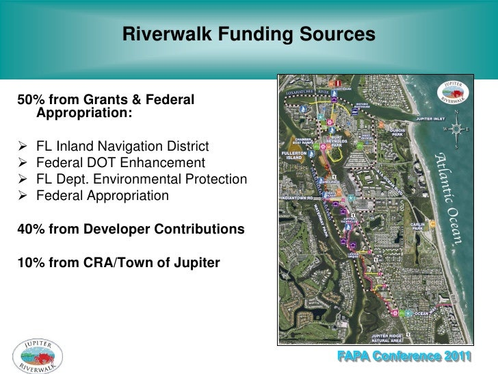 Riverwalk Funding Sources50% from Grants & Federal  Appropriation:   FL Inland Navigation District   Federal DOT Enhance...