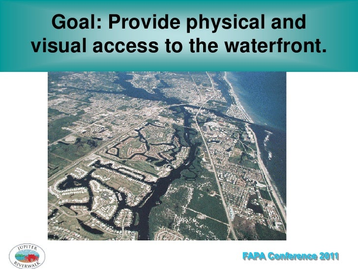 Goal: Provide physical andvisual access to the waterfront.      Aerial view of vacant lands along US1FAPA Conference 2011