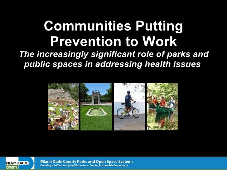 Communities Putting Prevention to Work The increasingly significant role of parks and public spaces in addressing health i...