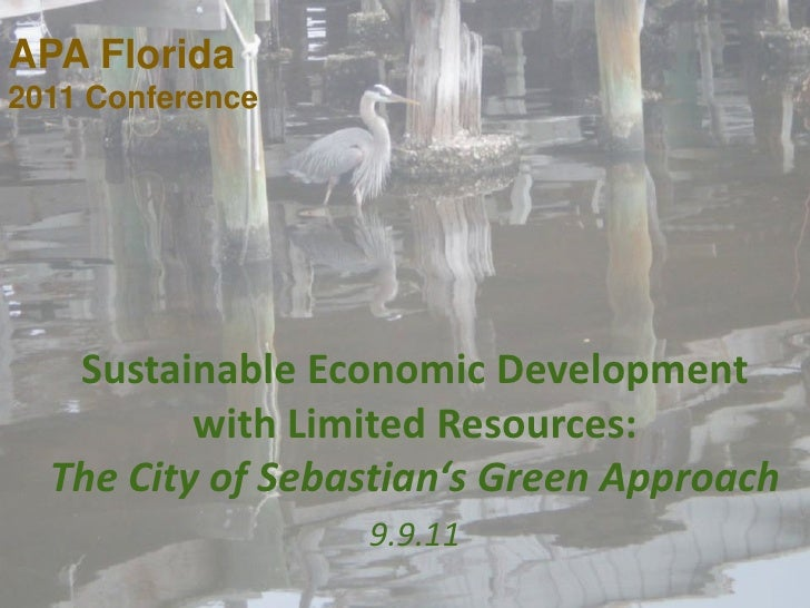APA Florida <br />2011 Conference<br />Sustainable Economic Development with Limited Resources:<br />The City of Sebastian...