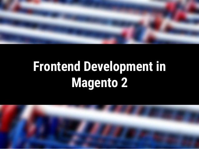 Frontend Development in Magento 2