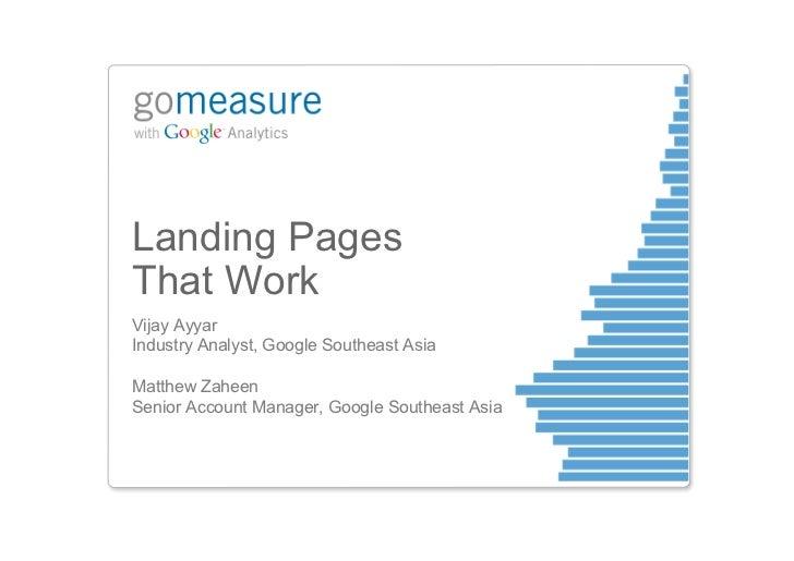 Landing PagesThat WorkVijay AyyarIndustry Analyst, Google Southeast AsiaMatthew ZaheenSenior Account Manager, Google South...