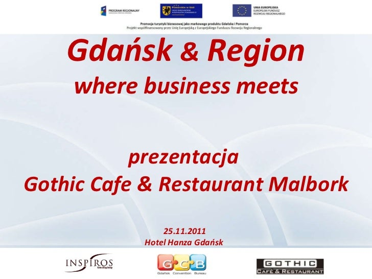 Gdańsk  &  Region where business meets prezentacja  Gothic Cafe & Restaurant Malbork 25.11.2011  Hotel Hanza Gdańsk