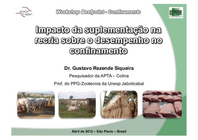 Dr. Gustavo Rezende Siqueira       Pesquisador da APTA – ColinaProf. do PPG-Zootecnia da Unesp Jaboticabal                ...