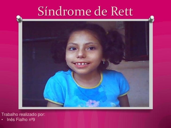 Síndrome de Rett<br />Trabalho realizado por:         <br /><ul><li>Inês Fialho nº9</li></li></ul><li>Introdução<br /><ul>...