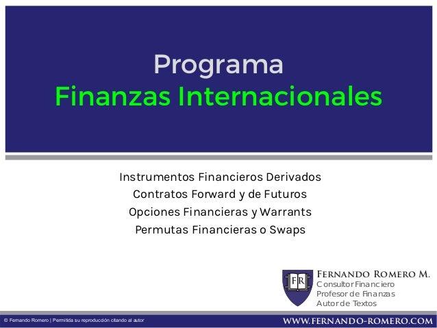 Fernando Romero M. Consultor Financiero Profesor de Finanzas Autor de Textos www.fernando-romero.com© Fernando Romero   Pe...