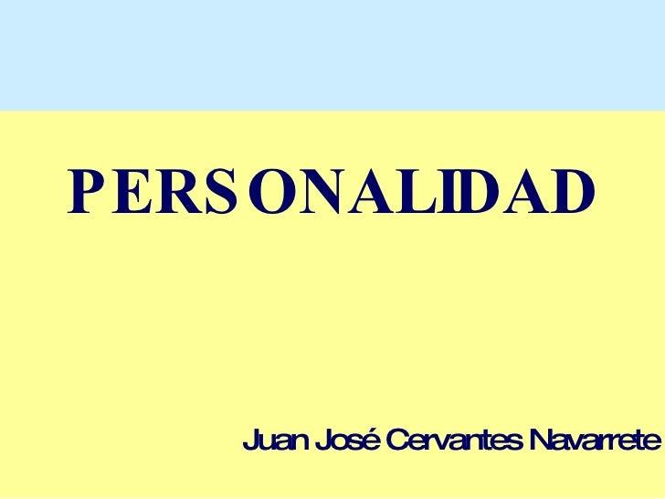 PERSONALIDAD <ul><li>Juan José Cervantes Navarrete </li></ul>
