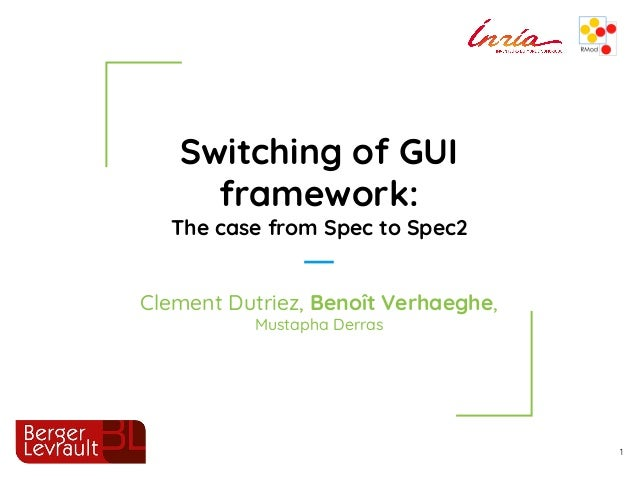Switching of GUI framework: The case from Spec to Spec2 1 Clement Dutriez, Benoît Verhaeghe, Mustapha Derras
