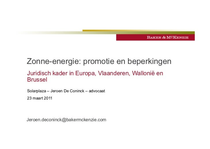 Zonne-energie: promotie en beperkingenJuridisch kader in Europa, Vlaanderen, Wallonië enBrusselSolarplaza – Jeroen De Coni...