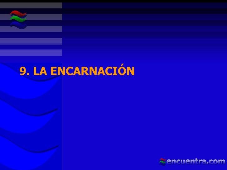 9. LA ENCARNACIÓN