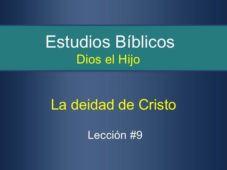 Estudios Bíblicos    Dios el HijoLa deidad de Cristo      Lección #9