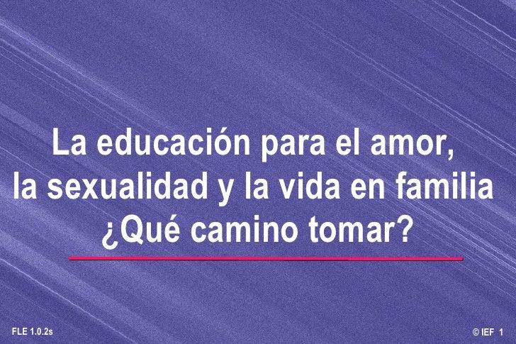 La educación para el amor,  la sexualidad y la vida en familia  ¿Qué camino tomar?