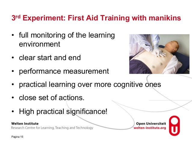3rd Experiment: First Aid Training with manikins • full monitoring of the learning environment • clear start and end • per...